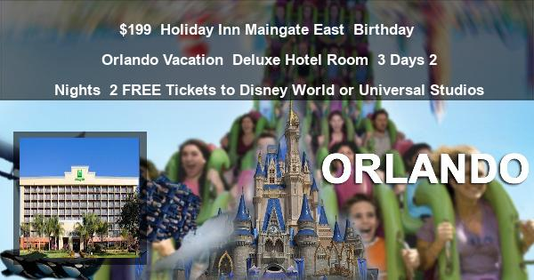 $199 | Holiday Inn Maingate East | Birthday Orlando Vacation | Deluxe Hotel Room | 3 Days 2 Nights | 2 FREE Tickets to Disney World or Universal Studios
