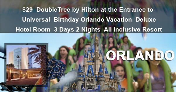 $29 | DoubleTree by Hilton at the Entrance to Universal | Birthday Orlando Vacation | Deluxe Hotel Room | 3 Days 2 Nights | All Inclusive Resort