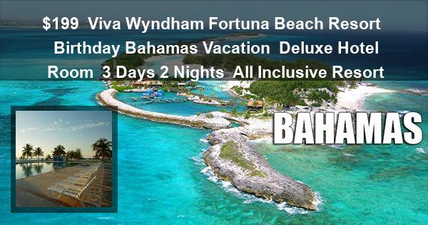 $199 | Viva Wyndham Fortuna Beach Resort | Birthday Bahamas Vacation | Deluxe Hotel Room | 3 Days 2 Nights | All Inclusive Resort