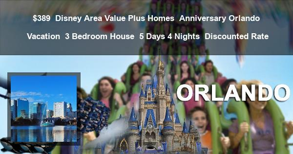 $389 | Disney Area Value Plus Homes | Anniversary Orlando Vacation | 3 Bedroom House | 5 Days 4 Nights | Discounted Rate