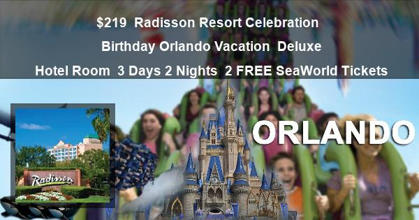 $219 | Radisson Resort Celebration | Birthday Orlando Vacation | Deluxe Hotel Room | 3 Days 2 Nights | 2 SeaWorld Tickets